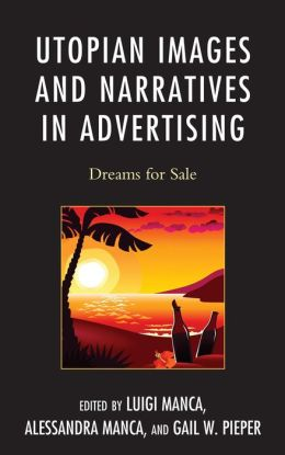 Utopian Images and Narratives in Advertising: Dreams for Sale