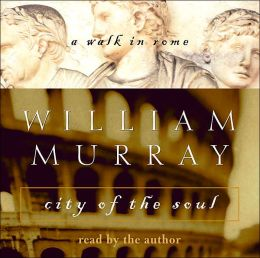 City of the Soul: A Walk in Rome