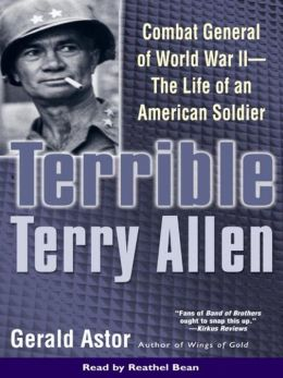 Terrible Terry Allen: Combat General of WWII--The Life of an American Soldier
