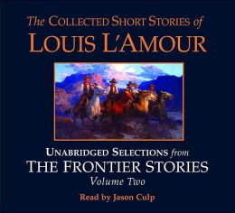 The Collected Short Stories of Louis L'Amour: Unabridged Selections fromThe Frontier Stories, Volume 2