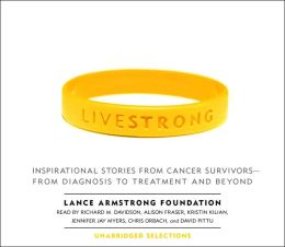 Live Strong: Inspirational Stories from Cancer Survivors - From Diagnosis to Treatment and Beyond