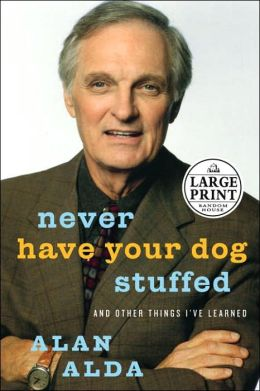 Never Have Your Dog Stuffed: And Other Things I've Learned (Large Print Edition)