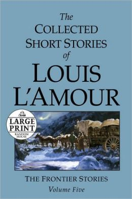The Collected Short Stories of Louis L'Amour: The Frontier Stories, Volume 5