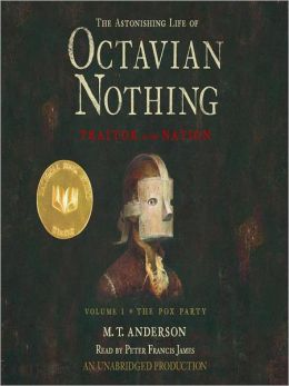 The Pox Party: The Astonishing Life of Octavian Nothing, Traitor to the Nation Series, Volume I