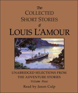 The Collected Short Stories of Louis L'Amour: Unabridged Selections from The Adventure Stories, Volume 4