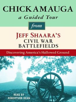 Chickamauga: A Guided Tour from Jeff Shaara's Civil War Battlefields: What happened, why it matters, and what to see