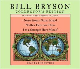 Bill Bryson Collectors' Edition: Notes from a Small Island/Neither Here Nor There/I'm a Stranger Here Myself