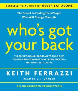 Who's Got Your Back: The Breakthrough Program to Build Deep, Trusting Relationships That Create Success—And Won't Let You Fail