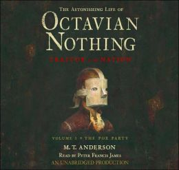 The Astonishing Life of Octavian Nothing, Traitor to the Nation: Volume 1: The Pox Party