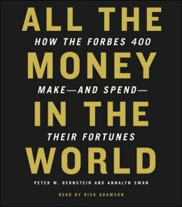 All the Money in the World: How the Forbes 400 Make - And Spen - Their Fortunes
