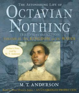The Kingdom on the Waves: The Astonishing Life of Octavian Nothing, Traitor to the Nation Series, Volume II