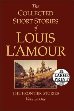 The Collected Short Stories of Louis L'Amour, Volume 1: The Frontier Stories