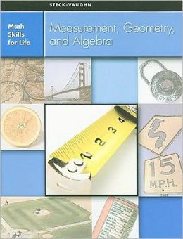 Steck-Vaughn Math Skills for Life: Student Edition Measurement, Geometry, and Algebra
