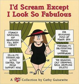 I'd Scream except I Look so Fabulous: A Cathy Collection