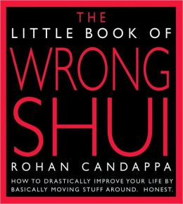 Little Book of Wrong Shui: How to Drastically Improve Your Life by Basically Moving Stuff Around