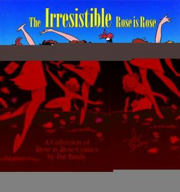 The Irresistible Rose Is Rose: A Collection of Rose Is Rose Comics