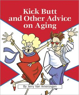 Kick Butt and Other Advice on Aging
