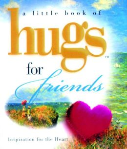 A Little Book of Hugs for Friends: Inspiration for the Heart