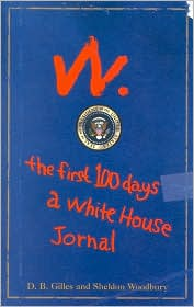 W: the First 100 Days: A White House Journal