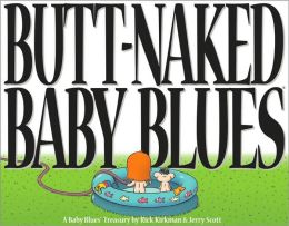 Butt Naked Baby Blues: A Baby Blues Treasury