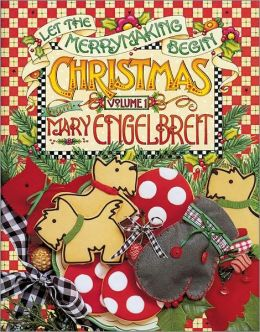 Let the Merry Making Begin: Christmas with Mary Engelbreit Volume 1