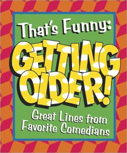 That's Funny: Getting Older! - Great Lines from Favorite Comedians