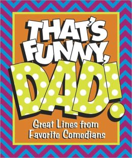 That's Funny, Dad! Great Lines from Favorite Comedians