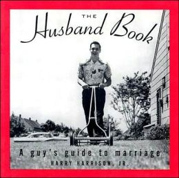 The Husband Book: Guy's Guide to Marriage