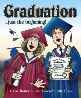 Graduation . . . Just the beginning !: A For Better or Worse Little Book