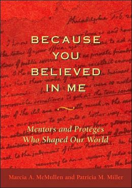 Because You Believed in Me: Mentors and Proteges Who Shapeed