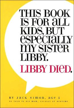 This Book Is for All Kids, but Especially My Sister Libby: Libby Died