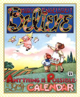 2004 Mary Engelbreit's Believe: Anything is Possible Wall Calendar
