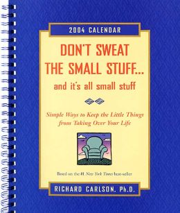 2004 Don't Sweat The Small Stuff...And It's All Small Stuff Weekly Engagement Calendar