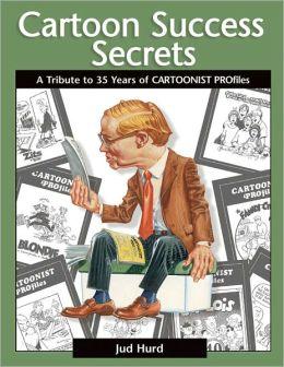 Cartoon Success Secrets: A Tribute to 30 Years of Cartoonist Profiles