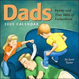 Dads: Funny and True Tales of Fatherhood 2005 Day-to-Day Calendar