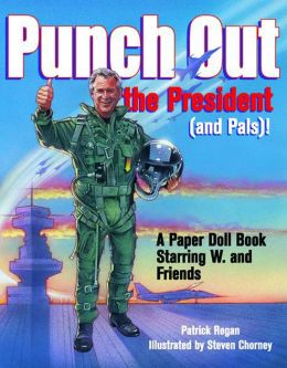 Punch Out the President (and Pals)!: A Paper Doll Book Starring W. and Friends