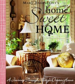 Mary Engelbreit's Home Sweet Home: A Journey through Mary's Dream Home