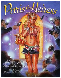 Paris the Heiress: A Paris Hilton Paper Doll Book