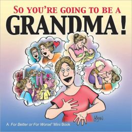 So You're Going to Be a Grandma! (For Better or For Worse Series)