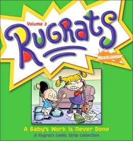 A Baby's Work Is Never Done: A Rugrats Comic Strip Collection