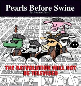 The Ratvolution Will Not Be Televised: A Pearls Before Swine Collection