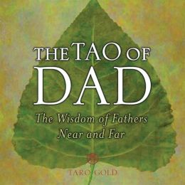 Tao of Dad: The Wisdom of Fathers Near and Far