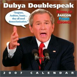 2007 Dubya Doublespeak- Jumbled Jargon from George Wall Calendar
