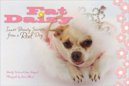 Fat Daisy: Inner Beauty Secrets from a Real Dog