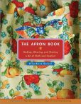 Book Cover Image. Title: The Apron Book:  Making, Wearing, and Sharing a Bit of Cloth and Comfort, Author: EllynAnne Geisel