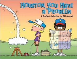 Houston, You Have a Problem: A FoxTrot Collection
