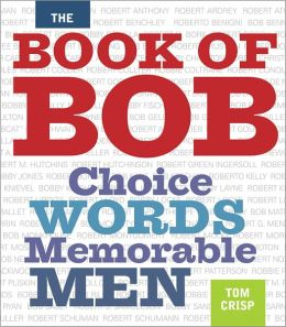 The Book of Bob: Choice Words, Memorable Men