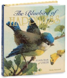 Bluebird of Happiness: A Little Book of Cheer