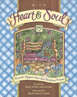 With Heart and Soul: Favorite Recipes from Our Friends and Family