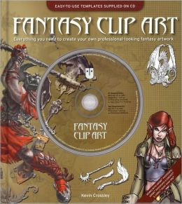 Fantasy Clip Art: Everything You Need to Create Your Own Professional-Looking Fantasy Artwork Kevin Crossley